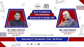 Discussion on how to balance Time between Social Life & Family Life with Mr. Kapil Lakhotia