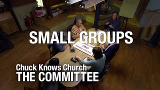 The Committee:  8-Small Groups | Chuck Knows Church