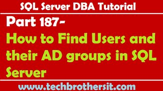 SQL Server DBA Tutorial 187-How to Find Users and their AD groups in SQL Server
