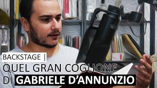 Quel Gran coglione di GABRIELE D'ANNUNZIO   BACKSTAGE #01