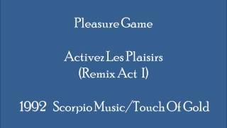 Pleasure Game   Activez Les Plaisirs (Remix Act I)
