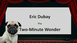 Eric Dubay: the Two Minute Wonder