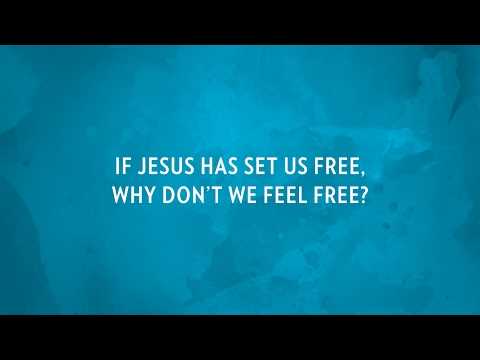If Jesus has set us free why don't we feel free?