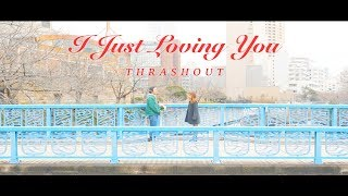 "THRASHOUT ""I Just Loving You"" (Official Music Video)"