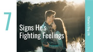 7 SIGNS HE'S FIGHTING HIS FEELINGS FOR YOU | CHARLEY'S BLOG LIFE