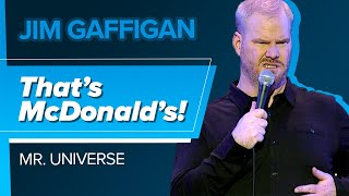 """That's McDonald's!"" - Jim Gaffigan (Mr. Universe)"