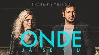 Thaeme & Thiago   Onde Já Se Viu | Clipe Oficial