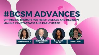 BCSM ADVANCES | Optimizing Therapy for HER2+ Disease & Decision Making in Metastatic & Early Stage