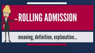 What is ROLLING ADMISSION? What does ROLLING ADMISSION mean? ROLLING ADMISSION meaning