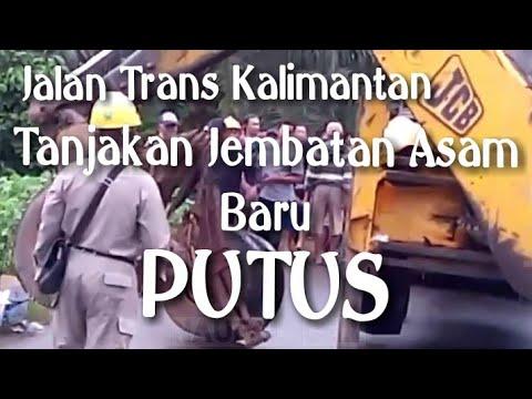 Jalan Trans Kalimantan Tanjakan Jembatan Asam Baru Putus