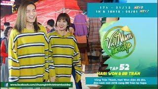 Việt Nam Tươi Đẹp - Tập 52 FULL | Hari Won diện đồ đôi, đón năm mới 2018 cùng BB Trần tại Sapa