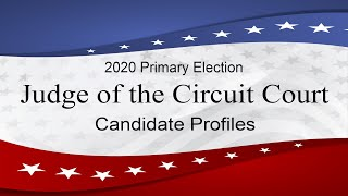 Judge Of the Circuit Court Candidate Profiles 2020