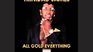Trinidad James - All Gold Everything Remix