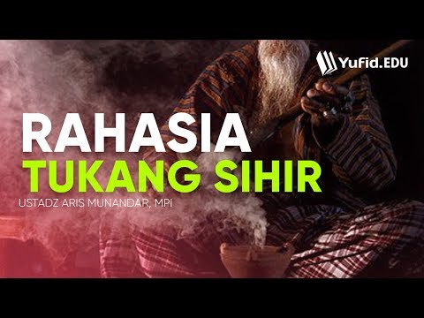 Ilmu Hitam (Ilmu Sihir dalam Islam): Tukang Sihir dan Rahasianya yang HEBAT - Ustadz Aris Munandar