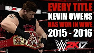 WWE 2K17: Every Title Kevin Owens Has Won In WWE (2015 - 2016)