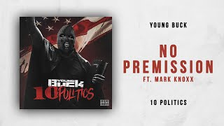 Young Buck   No Premission Ft. Mark Knoxx (10 Politics)