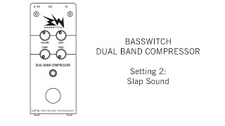 BASSWITCH DUAL BAND COMPRESSOR Setting 2: Slap Sound