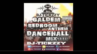 GALDEM BEDROOM ANTHEM DANCEHALL MIXDJ BY @TICKZZYY