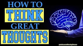 How To Think Great Thoughts - Law of Attraction, Subconscious Mind Power, Money Magnet