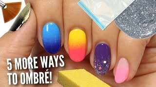 5 MORE Ways To Get Ombre / Gradient Nails!