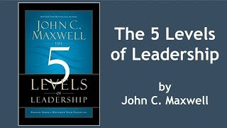 The 5 Levels Of Leadership By John Maxwell | Book Summary