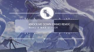 MAKJ X Max Styler   Knock Me Down (DNMO Remix)