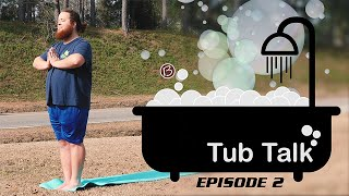 Tub Talk Episode 2