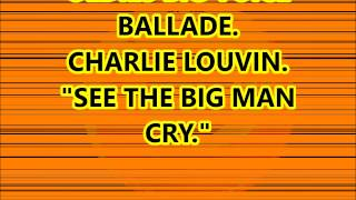"Charlie Louvin.  "" See the big man cry.""     Ballade big voice.    Pierot"