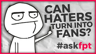 Can Haters Turn Into Fans? #AskFPT 06