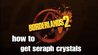 How to get seraph crystals in borderlands 2
