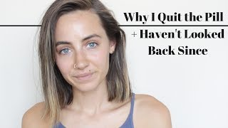 Why I Quit the Pill + Haven't Looked Back Since