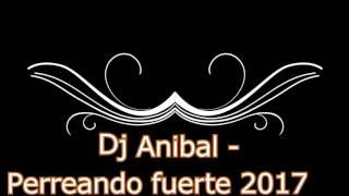 DJ ANIBAL   PERREANDO FUERTE 2017