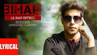 BIHAR | A Rap Intro | Latest Lyrical Video Song 2017 By Abhishek Talented | T-Series HamaarBhojpuri - BHOJPURI