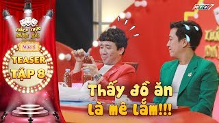 thach-thuc-danh-hai-6-teaser-tap-8-tran-thanh-bi-truong-giang-xia-xoi-vi-dam-me-an-uong-bat-chap