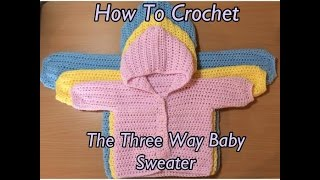 How To Crochet The Three Way Baby Sweater Tutorial