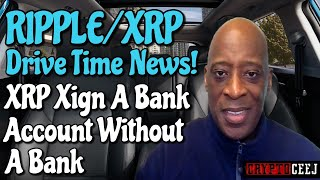 Xrp Ripple NEWS! Xrp Xign a Bank Account Without  a Bank