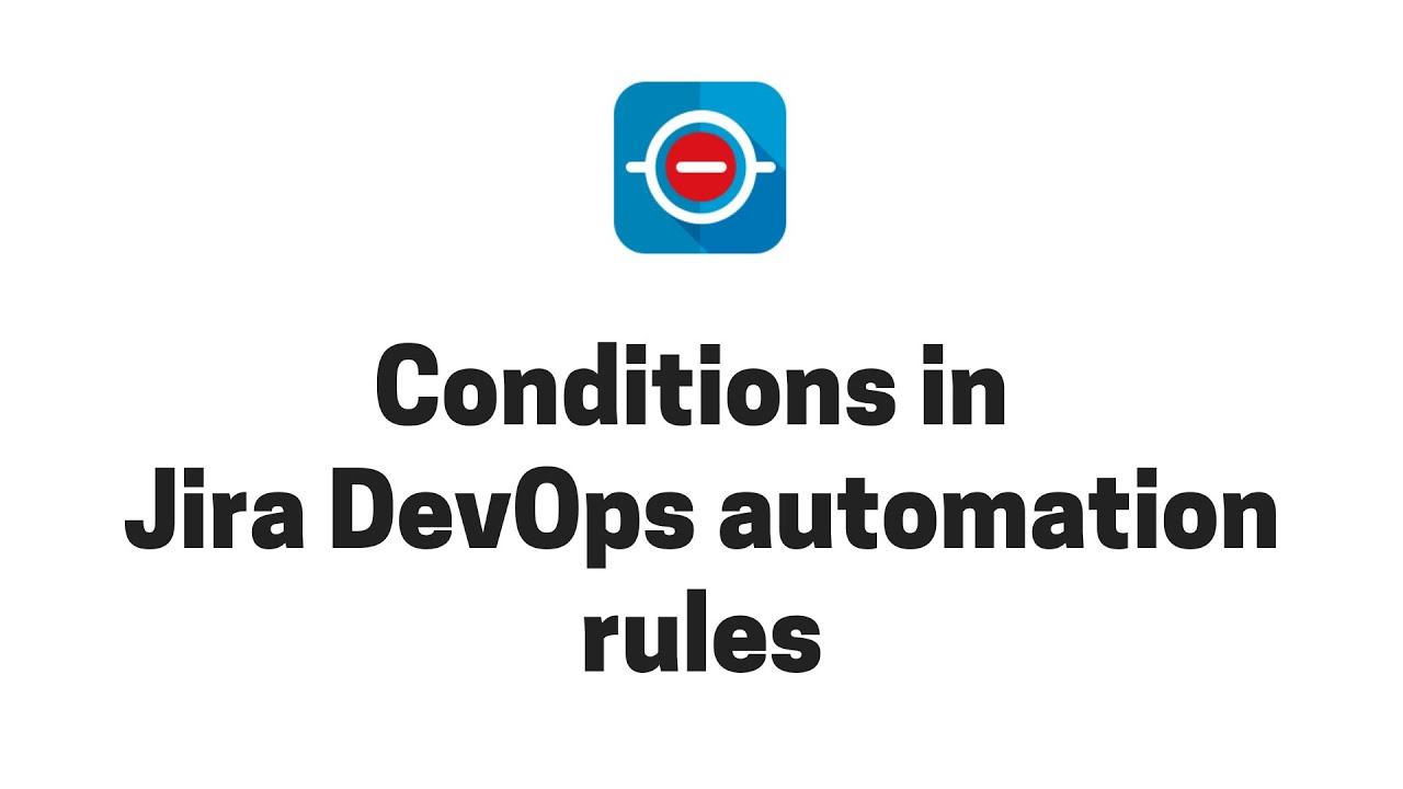 How to add conditions to a Jira DevOps Automation rule