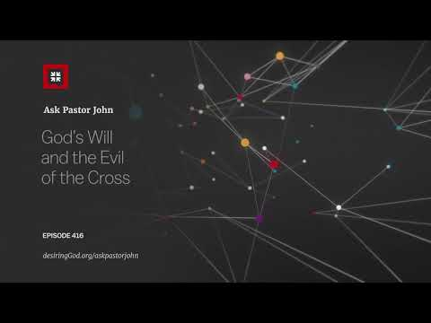 God's Will and the Evil of the Cross // Ask Pastor John