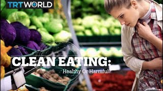 CLEAN EATING: Healthy Or Harmful?