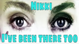 Nikki I've Been There Too