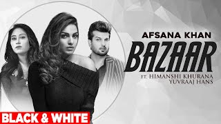 Bazaar (Official B&W Video) | Afsana Khan Ft Himanshi Khurana | Yuvraj Hans | Gold Boy| New Song2021