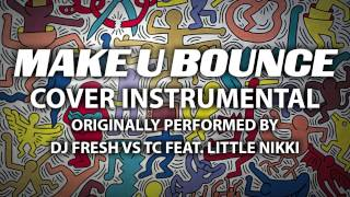 Make U Bounce (Cover Instrumental) [In the Style of DJ Fresh vs TC ft. Little Nikki]