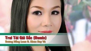 Trai Tài Gái Sắc (Remix) – Dương Hồng Loan ft Khưu Huy Vũ