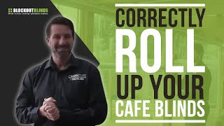 Learn how to correctly roll up your cafe blinds