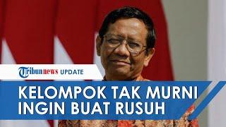 Soal Seruan Demo 'Jokowi End Game', Mahfud MD Sebut Ada Kelompok Tak Murni yang Ingin Buat Rusuh