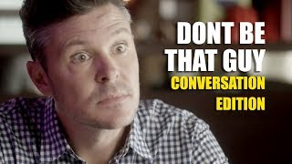 Don't Be That Guy: Conversation Edition