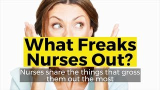 View the video What Freaks Nurses Out