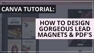 Canva Tutorial: How To Design Gorgeous Lead Magnets And PDF's