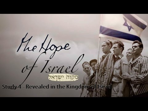 The Hope Of Israel: Study 4 - Revealed in the Kingdom Of Israel