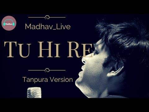 Tu Hi Re Tanpura Version